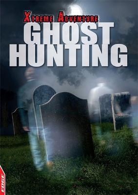 EDGE: Xtreme Adventure: Ghost Hunting - EDGE: Xtreme Adventure (Hardback)