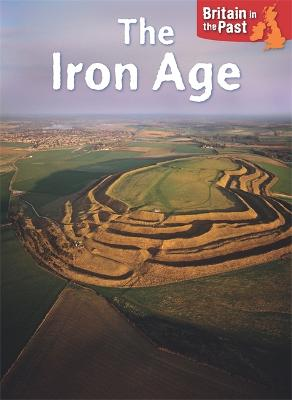 Britain in the Past: Iron Age - Britain in the Past (Paperback)