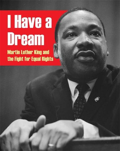 I Have a Dream: Martin Luther King and the Fight for Equal Rights (Paperback)