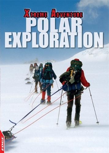 EDGE: Xtreme Adventure: Polar Exploration - EDGE: Xtreme Adventure (Hardback)