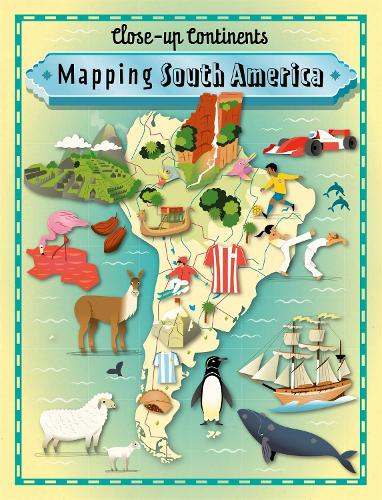 Close-up Continents: Mapping South America - Close-up Continents (Paperback)