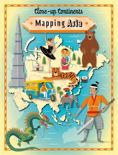 Close-up Continents: Mapping Asia - Close-up Continents (Hardback)