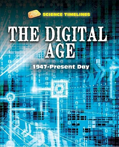 Science Timelines: The Digital Age: 1947-Present Day - Science Timelines (Hardback)
