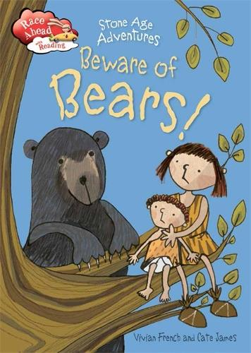 Race Ahead With Reading: Stone Age Adventures: Beware of Bears! - Race Ahead with Reading (Hardback)