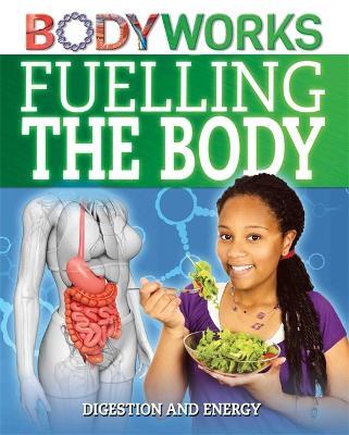 BodyWorks: Fuelling the Body: Digestion and Energy - BodyWorks (Hardback)