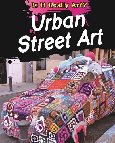 Is It Really Art?: Urban Street Art - Is It Really Art? (Hardback)
