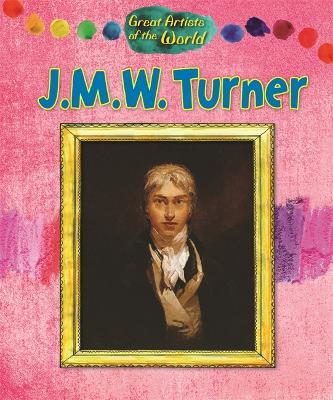 Great Artists of the World: JMW Turner - Great Artists of the World (Hardback)