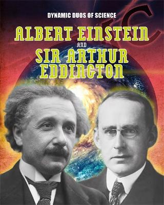 Dynamic Duos of Science: Albert Einstein and Sir Arthur Eddington - Dynamic Duos of Science (Hardback)