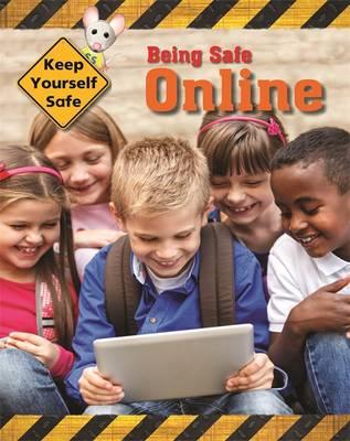 Keep Yourself Safe: Being Safe Online - Keep Yourself Safe (Hardback)