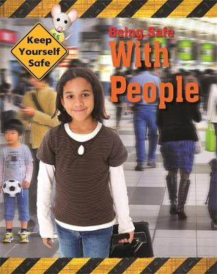 Keep Yourself Safe: Being Safe with People - Keep Yourself Safe (Hardback)