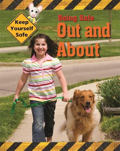 Keep Yourself Safe: Being Safe Out and About - Keep Yourself Safe (Hardback)