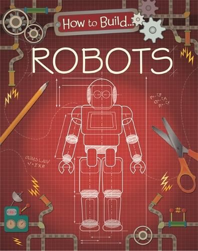 How to Build... Robots - How To Build... (Hardback)