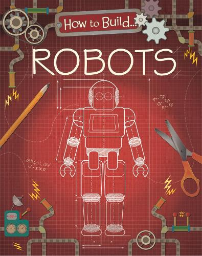 How to Build... Robots - How To Build... (Paperback)
