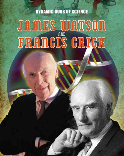 Dynamic Duos of Science: James Watson and Francis Crick - Dynamic Duos of Science (Hardback)