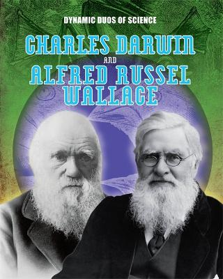 Dynamic Duos of Science: Charles Darwin and Alfred Russel Wallace - Dynamic Duos of Science (Hardback)