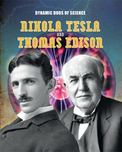 Dynamic Duos of Science: Nikola Tesla and Thomas Edison - Dynamic Duos of Science (Hardback)