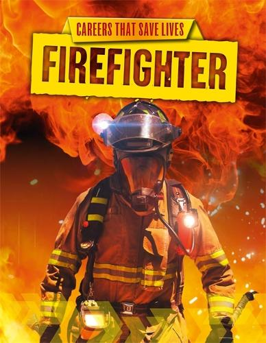 Careers That Save Lives: Firefighter - Careers That Save Lives (Hardback)