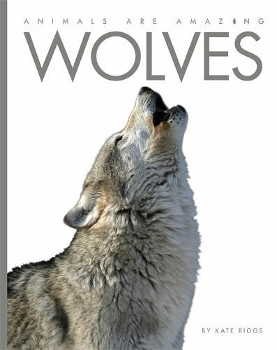 Animals Are Amazing: Wolves - Animals Are Amazing (Hardback)