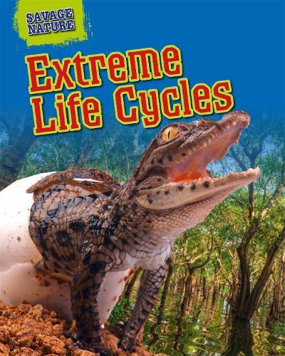 Savage Nature: Extreme Life Cycles - Savage Nature (Hardback)