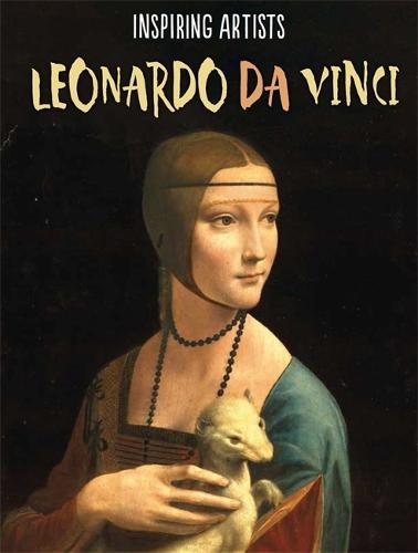 Inspiring Artists: Leonardo da Vinci - Inspiring Artists (Hardback)