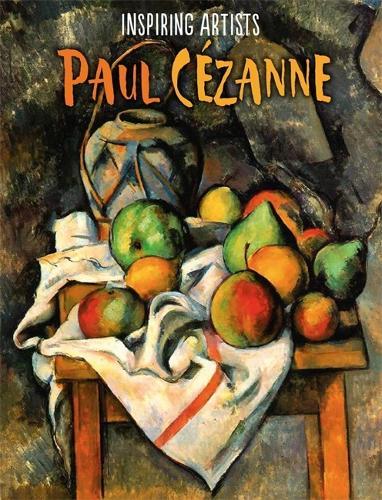 Inspiring Artists: Paul Cezanne - Inspiring Artists (Hardback)