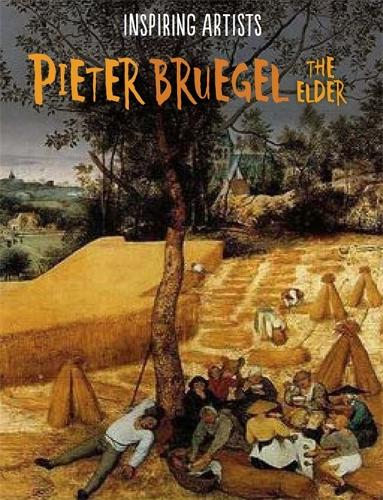 Inspiring Artists: Pieter Bruegel - Inspiring Artists (Hardback)