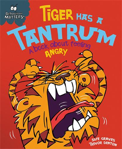 Behaviour Matters: Tiger Has a Tantrum - A book about feeling angry - Behaviour Matters (Paperback)