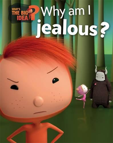 What's the Big Idea?: Why Am I Jealous? - What's the Big Idea? (Paperback)