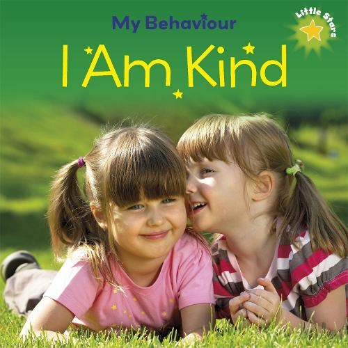 Little Stars: My Behaviour: I Am Kind - Little Stars: My Behaviour (Paperback)