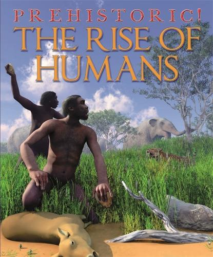 Prehistoric: The Rise of Humans - Prehistoric (Paperback)