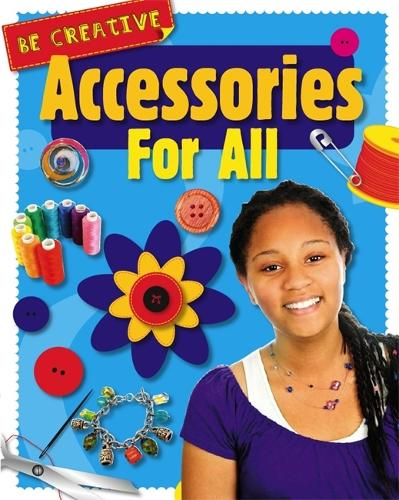Be Creative: Accessories For All - Be Creative (Paperback)