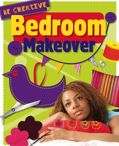 Be Creative: Bedroom Makeover - Be Creative (Paperback)