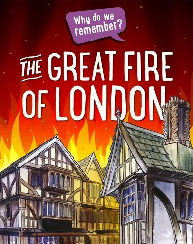Why do we remember?: The Great Fire of London - Why do we remember? (Hardback)