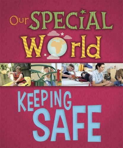 Our Special World: Keeping Safe - Our Special World (Paperback)