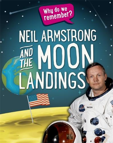 Why do we remember?: Neil Armstrong and the Moon Landings - Why do we remember? (Hardback)