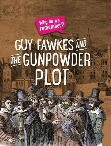 Guy Fawkes and the Gunpowder Plot - Why do we remember? (Paperback)