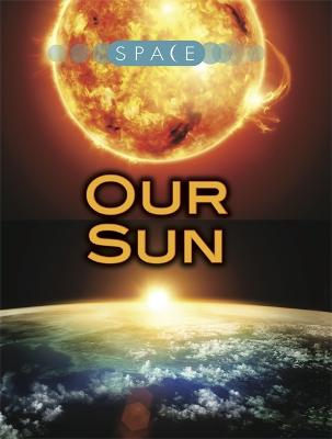 Space: Our Sun - Space (Hardback)