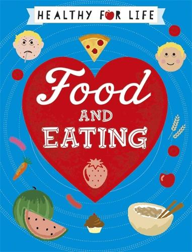Healthy for Life: Food and Eating - Healthy for Life (Hardback)