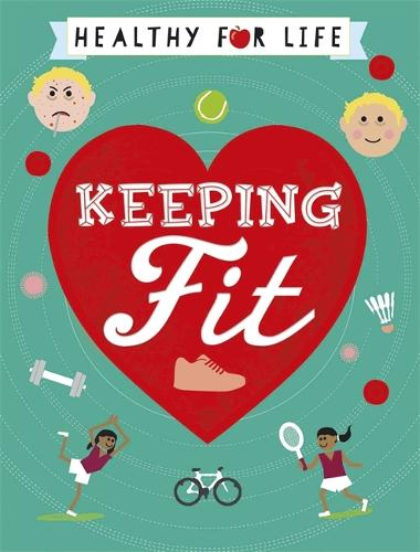 Healthy for Life: Keeping Fit - Healthy for Life (Paperback)