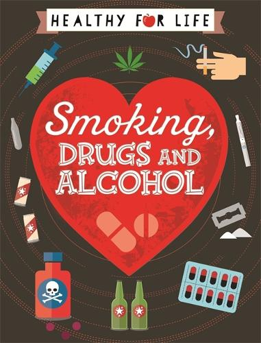 Healthy for Life: Smoking, drugs and alcohol - Healthy for Life (Paperback)
