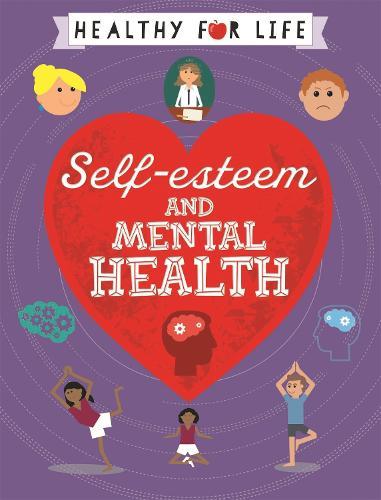 Healthy for Life: Self-esteem and Mental Health - Healthy for Life (Paperback)