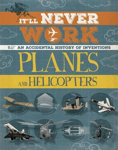 It'll Never Work: Planes and Helicopters: An Accidental History of Inventions - It'll Never Work (Paperback)