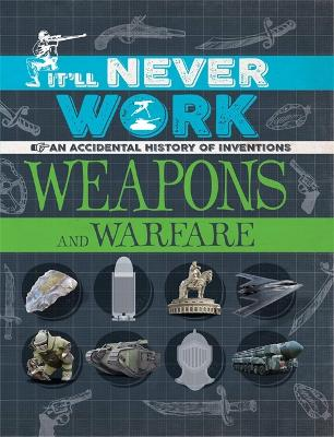 It'll Never Work: Weapons and Warfare: An Accidental History of Inventions - It'll Never Work (Paperback)