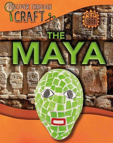 Discover Through Craft: The Maya - Discover Through Craft (Paperback)