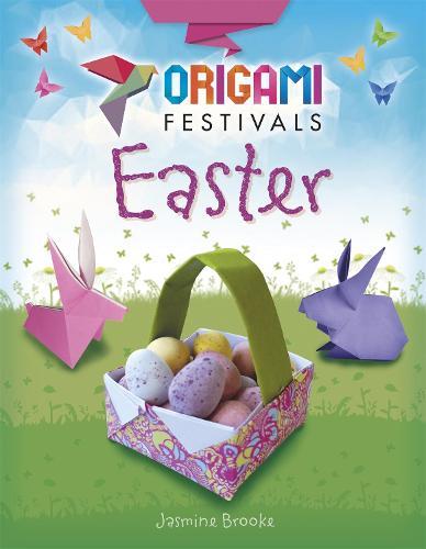 Origami Festivals: Easter - Origami Festivals (Paperback)
