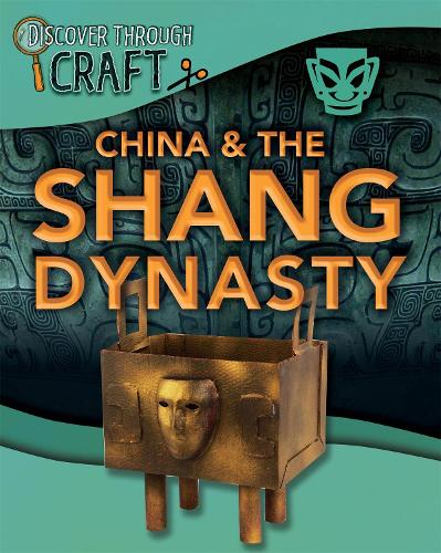 Discover Through Craft: China and the Shang Dynasty - Discover Through Craft (Paperback)