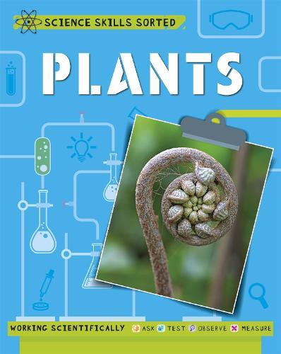 Science Skills Sorted!: Plants - Science Skills Sorted! (Paperback)