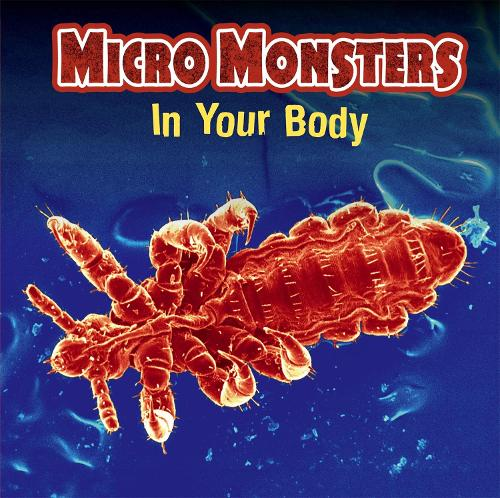 Micro Monsters: In Your Body - Micro Monsters (Paperback)