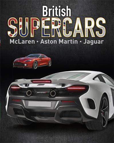 Supercars: British Supercars: McLaren, Aston Martin, Jaguar - Supercars (Hardback)
