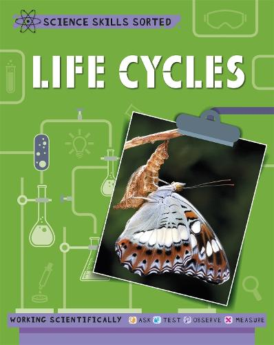 Science Skills Sorted!: Life Cycles - Science Skills Sorted! (Paperback)